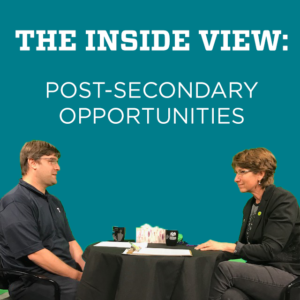 The Inside View: Post-Secondary Opportunities