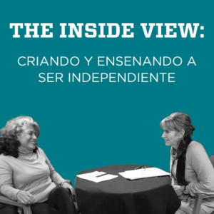 The Inside View: Criando y Ensenando a Ser Independiente