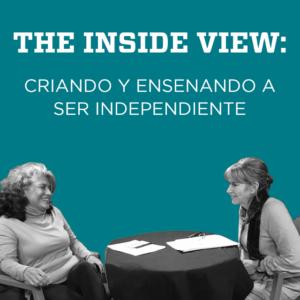 The Inside View: Criando y Ensenando a Ser Independiente